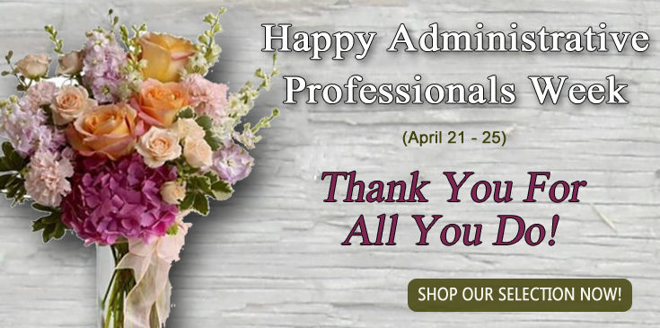 Administrative Professionals Day Flowers, Flowers for Admin Day, Allen's Flowers & Plants offers same day delivery of Admin Prof Flowers & Gifts.